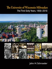 The University of Wisconsin-Milwaukee: The First Sixty Years, 1956-2016. By John H. Schroeder.