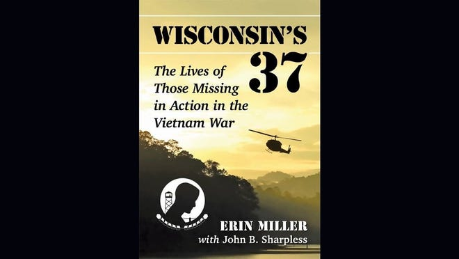 """Wisconsin's 37: The Lives of Those Missing in Action in the Vietnam War"" by Erin Miller with John B. Sharpless"