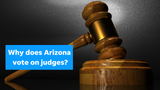 Arizona voters decide whether to keep judges on the bench. Here's how the process works.