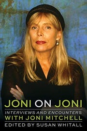 """Joni On Joni: Interviews and Encounters with Joni Mitchell"" by Susan Whitall."
