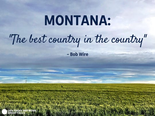 """""""Montana: The best country in the country."""" - Bob Wire"""