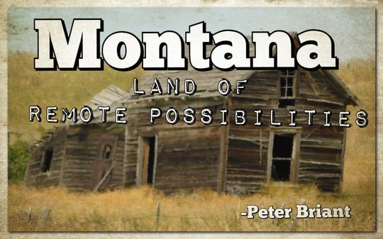"""Montana: Land of Remote Possibilities."" - Peter Briant"