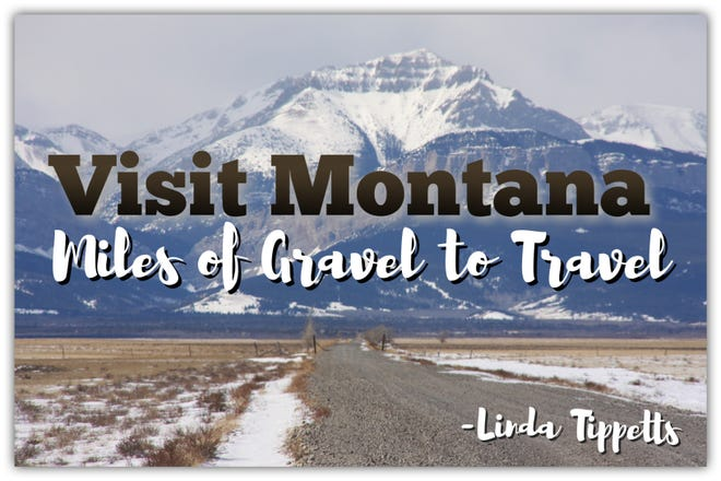"""Visit Montana: Miles of Gravel to Travel"" is Linda Tippett's suggestion for a new Montana tourism slogan."