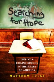 Searching for Hope Life at a failing school int he heart of America by Matthew Tully.
