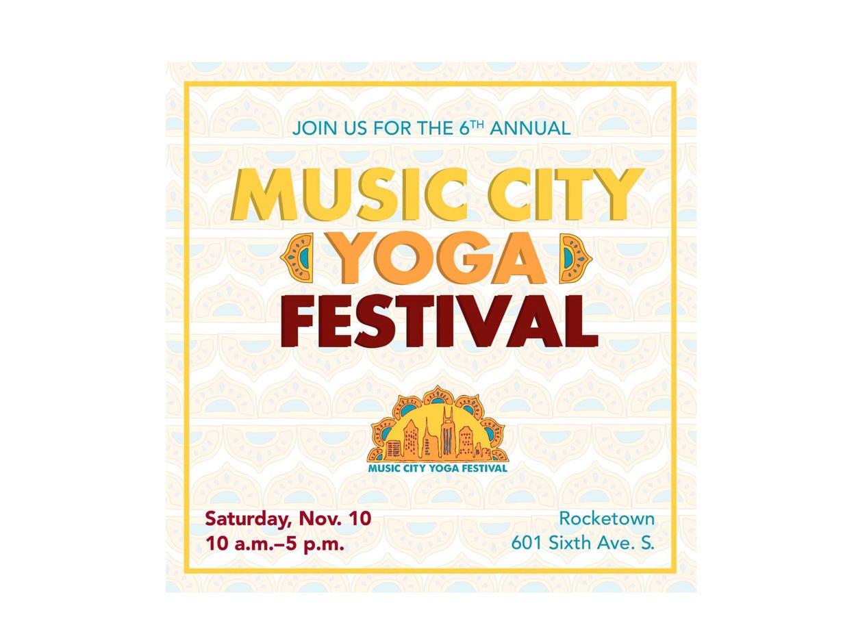 NOV. 10 MUSIC CITY YOGA FESTIVAL: 10 a.m.-4 p.m. Rocketown, $45-$60, musiccityyogafestival.com
