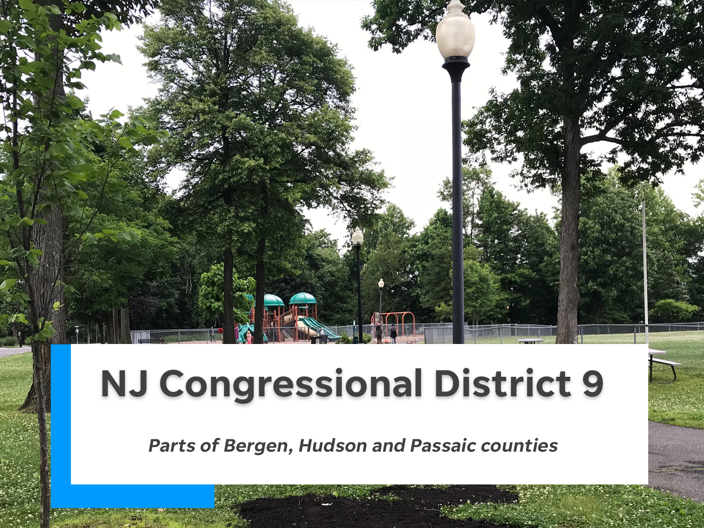 NJ's ninth congressional district is comprised of parts of Bergen, Hudson and Passaic counties.