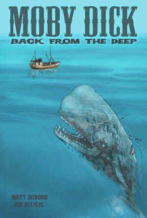 Moby Dick: Back From the Deep, by Matt Schorr and Joe Bilicic.