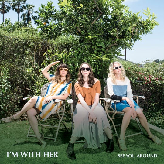 "I'm With Her released its debut album, ""See You Around,"" on Feb. 16."