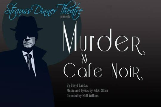 Murder at Cafe Noir is Thursday through Saturday at Strauss Dinner Theatre.