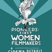 Poster for Cinema Detroit's 'Pioneers:  First Women Filmmakers' series