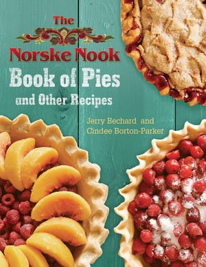 """""""The Norske Nook Book of Pies and Other Recipes"""" by Jerry Bechard and Cindee Borton-Parker"""