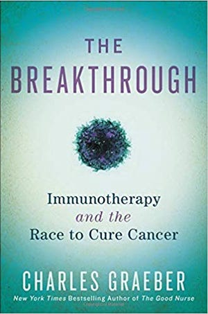 """Charles Graeber's """"The Breakthrough: Immunotherapy and the Race to Cure Cancer,"""" (New York: Twelve, $28),"""