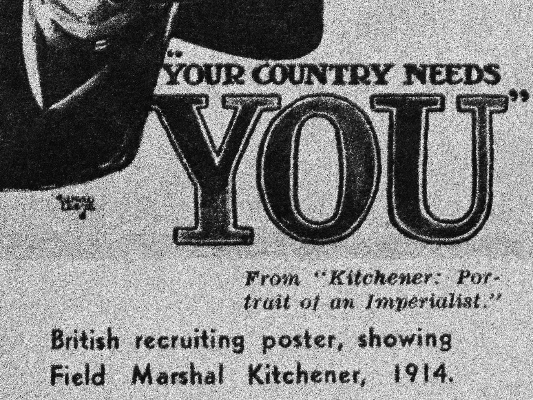 "A British recruiting poster displays Field Marshal Herbert Kitchener in 1914. The poster reads ""Your Country Needs You."" Kitchener's Army was a group of all-volunteer soldiers formed in the United Kingdom."
