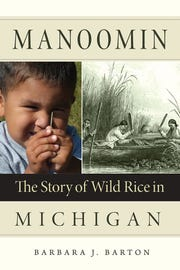 """Manoomin: The Story of Wild Rice in Michigan,"" a book by Lansing resident Barb Barton led to her upcoming appearance on INSP's State Plate with host Taylor Hicks."