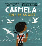 Carmela Full of Wishes. By Matt de la Pena, illustrated by Christian Robinson.