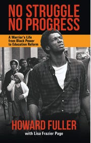 """Educator Howard Fuller tells the story of his varied career in his memoir, """"No Struggle No Progrees: A Warrior's Life from  Black Power to Education Reform."""""""