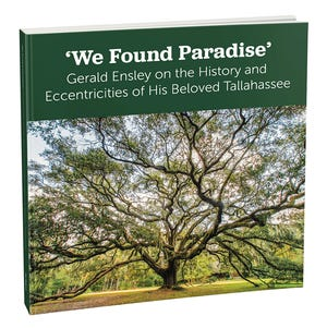'We Found Paradise': Gerald Ensley on the History and Eccentricities of His Beloved Tallahassee