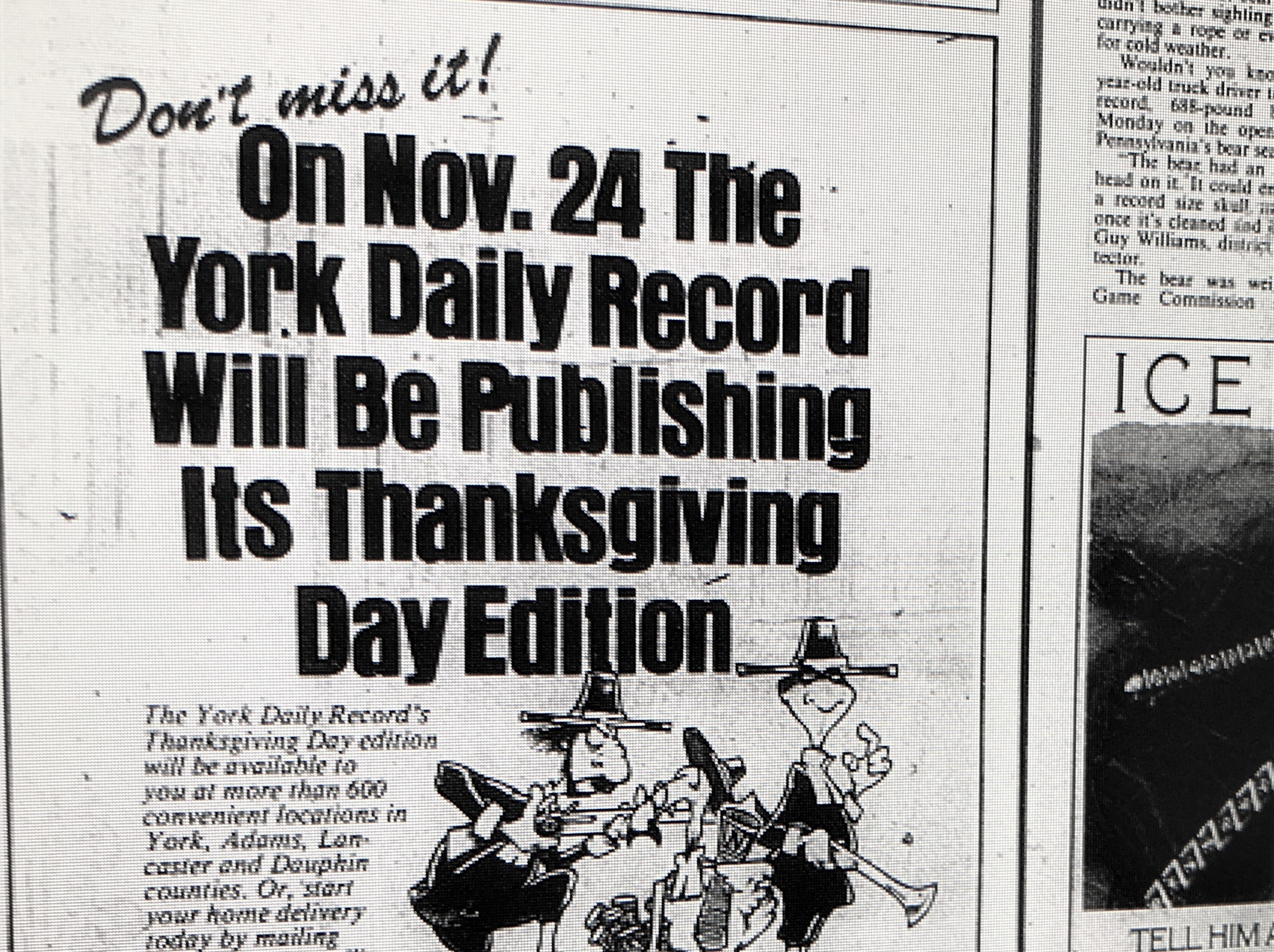 A York Daily Record ad for the paper's Thanksgiving Day edition. This advertisement ran on Wednesday, November 23, 1988. Today, the York Daily Record's Thanksgiving Day edition is still the newspaper's largest single day edition. This year the holiday edition will be available Wednesday afternoon and evening at single-copy outlets.