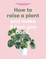 """Morgan Doane and Erin Harding share their tips on """"How to Raise a Plant and Make It Love You Back"""" (Laurence King Publishing, $16.99)"""
