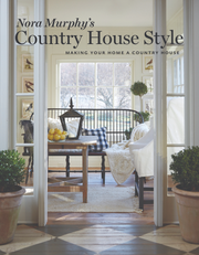 "Blogger and lifestyle designer Nora Murphy culls her tips for creating your own country house style in ""Nora Murphy's Country House Style"" (Vendome Press, $35)."