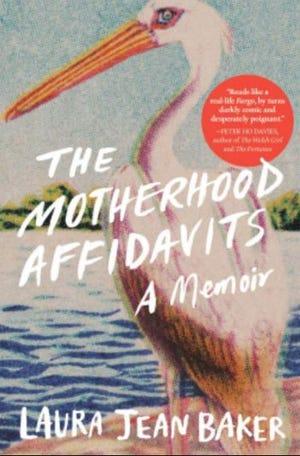 """""""The Motherhood Affidavits: A Memoir"""" by Laura Jean Baker"""