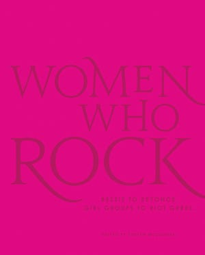 """""""Women Who Rock: Bessie to Beyonce, Girl Groups to Riot Grrrl"""""""
