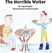 The Horrible Waiter was illustrated by Logan Engler's nine-year-old cousin Caroline.