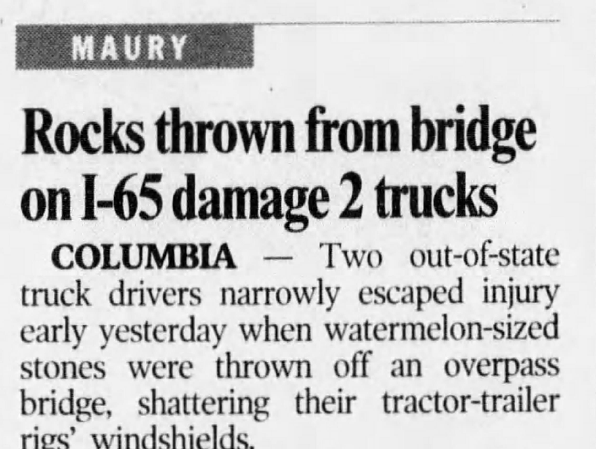 A Feb. 13, 2001, issue of The Tennessean shows a report of rocks thrown off a Maury County bridge striking a vehicle travelling below.