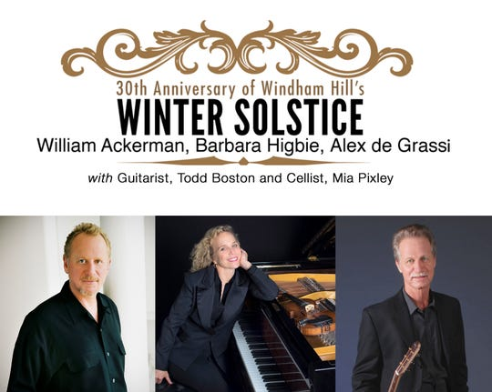 30th Anniversary of Windham Hill's Winter Solstice: A concert of original and traditional acoustic music Windham Hill's guitarist Will Ackerman, singer, fiddler, pianist, and songwriter Barbara Higbie, and guitarist and composer Alex de Grassi, 7:30 p.m. Dec. 6, Elsinore Theatre, 170 High St. SE. $30 to $55. 503-375-3574 or www.elsinoretheatre.com.
