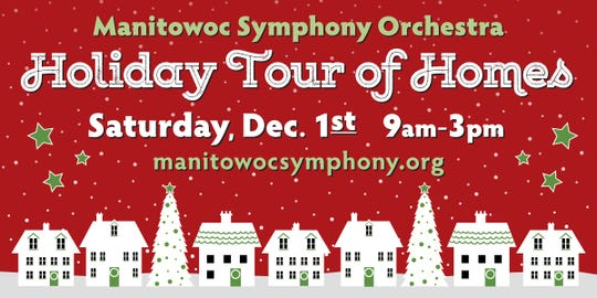 Manitowoc Symphony Orchestra's Holiday Tour of Homes will run 9 a.m.-3 p.m. Saturday.