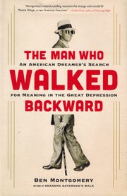 """The Man Who Walked Backward: An American Dreamer's Search for Meaning in the Great Depression"" by Ben Montgomery"