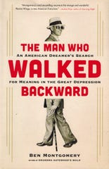 """""""The Man Who Walked Backward: An American Dreamer's Search for Meaning in the Great Depression"""" by Ben Montgomery"""