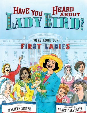 """Have You Heard About Lady Bird? Poems About Our First Ladies"" by Marilyn Singer"