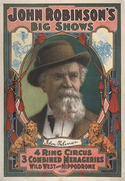 John Robinson, an early circus magnate who made an even bigger fortune in real estate, was a friend and an investor in Anthony Russell's first printing company, which made this poster and thousands of others for Robinson's and other circuses.