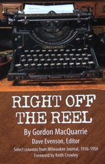 Right Off The Reel is a collection of Milwaukee Journal columns written by Gordon MacQuarrie from 1936 to 1956. The columns, reprinted with permission from the Milwaukee Journal Sentinel, were collected and edited by Dave Evenson of Cumberland, Wisconsin.