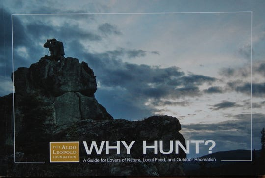 Why Hunt? was published in 2018 by The Aldo Leopold Foundation of Baraboo, Wisconsin, and is billed as a guide for lovers of nature, local food and outdoor recreation.