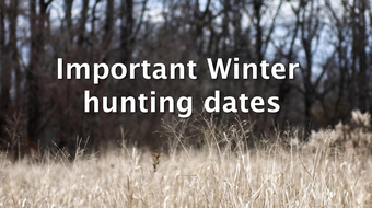 A list of important hunting dates to remember in for the 2018-19 winter season.