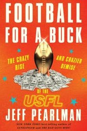 Football For a Buck is the new book by Jeff Pearlman about the rise and Fall of the USFL.