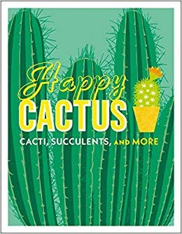 """Happy Cactus: Cacti, Succulents, and More"" by consulting editor John Pilbeam"