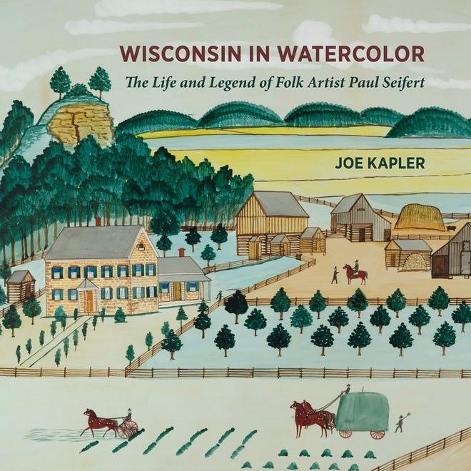 """""""Wisconsin in Watercolor: The Life and Legend of Folk Artist Paul Seifert"""" by Joe Kapler"""