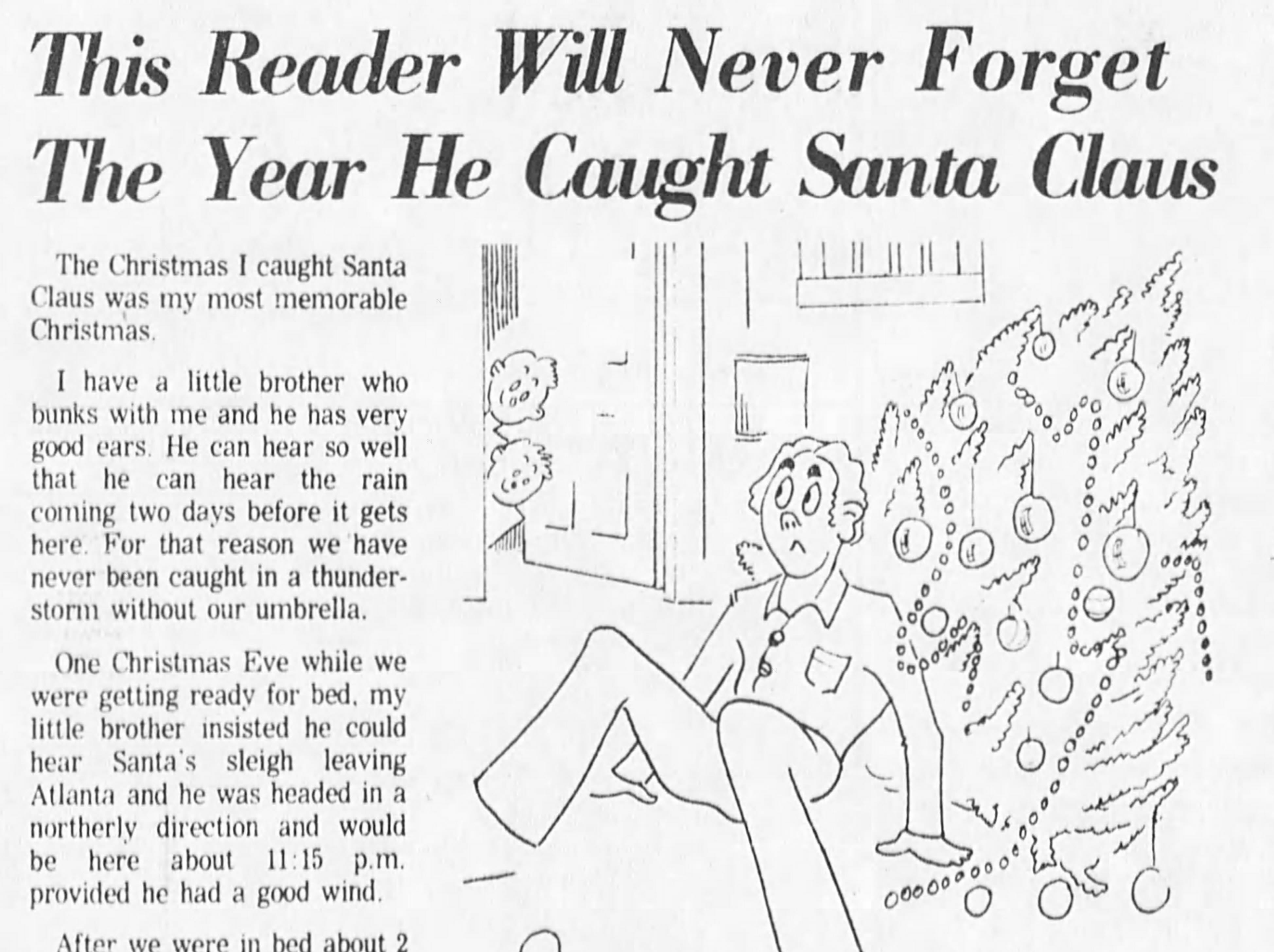 "Asheville resident Staton Fox shared a story with the Asheville Citizen about the time he and his brother caught Santa Claus as he was leaving their home in a Christmas 1975 edition. Remarked Fox, ""The next year mom and dad met Santa at the mall and brought our presents home themselves. Dad said Santa refused to try it again because last year he was sore for weeks."""
