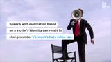 Speech with motivation based on a person's identity can result in charges under Vermont's hate crime law.