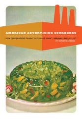 American Advertising Cookbooks: How Corporations Taught Us to Love Spam, Bananas, and Jell-O. By Christina Ward.