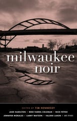 Milwaukee Noir. Edited by Tim Hennessy.