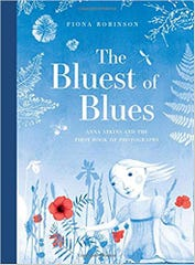 The Bluest of Blues: Anna Atkins and the First Book of Photographs. By Fiona Robinson.