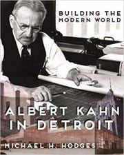 Building the Modern World: Albert Kahn in Detroit by Michael H. Hodges