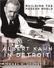 Building the Modern World: Albert Kahn in Detroit by Michael H. Hodges