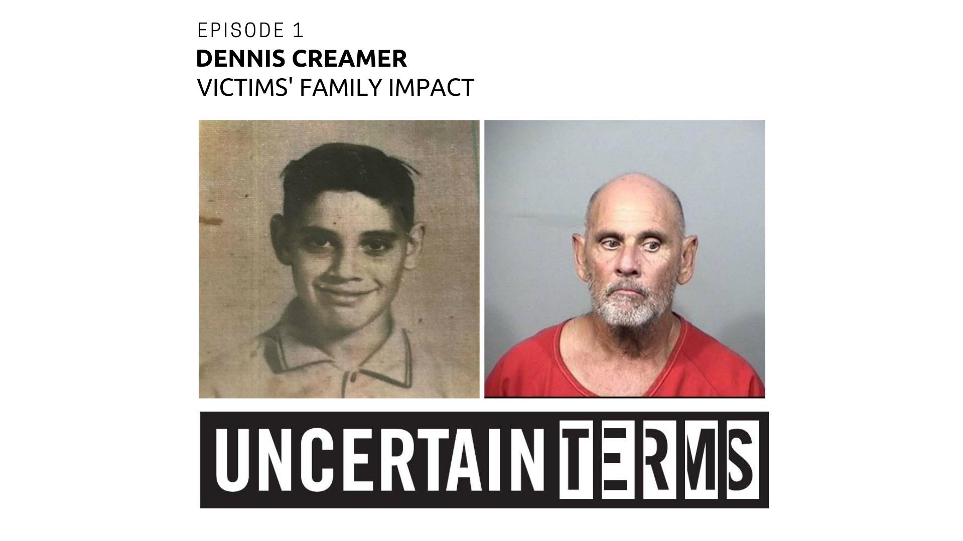 Uncertain Terms podcast | Episode 1: Dennis Creamer and victims' family impact
