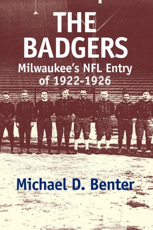 """""""The Badgers: Milwaukee's NFL Entry of 1922-1926"""" by Michael D. Benter"""