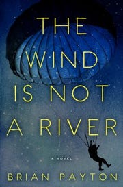 """The Wind Is Not a River"" by Brian Payton"